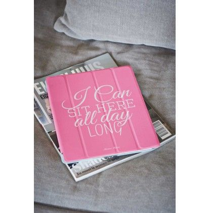Tablet Case: Sit Here All Day Long