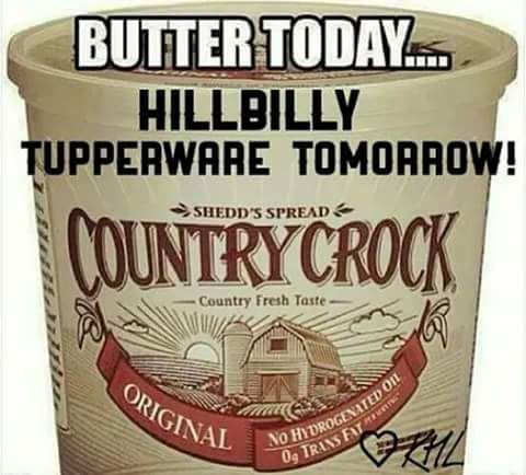 Butter Today.... Hillbilly Tupperware Tomorrow!