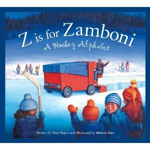 Z Is for Zamboni: A Hockey Alphabet. Must get this for my son (On our bookshelf and a great book! - BtD)