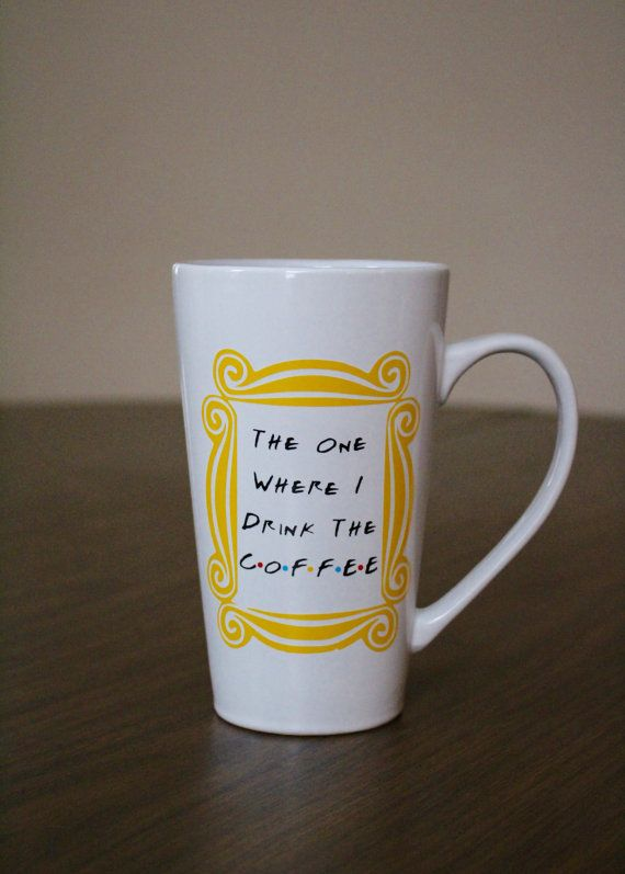 FRIENDS TV Show inspired - Tall Coffee Mug - The One Where I drink the Coffee…
