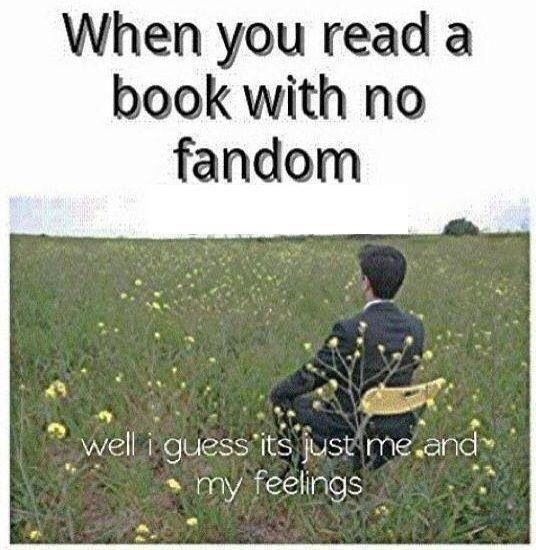 Or when you read a book that someone else hasn't read yet so you can't talk about it with them!