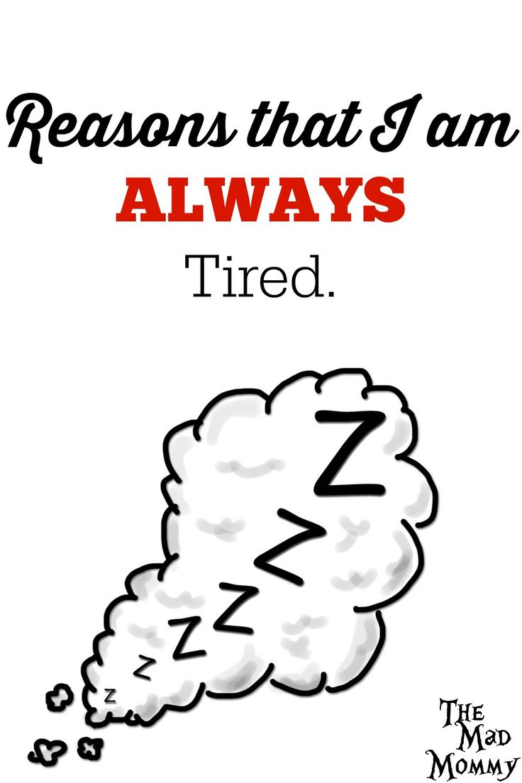 There are times when I think that I will NEVER not be tired again. Here are 5 reasons why I am ALWAYS tired!