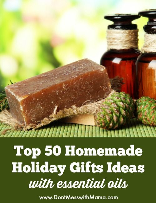 Top 50 Homemade Holiday Gifts Ideas with Essential Oils #essentialoils #DIY - DontMesswithMama.com