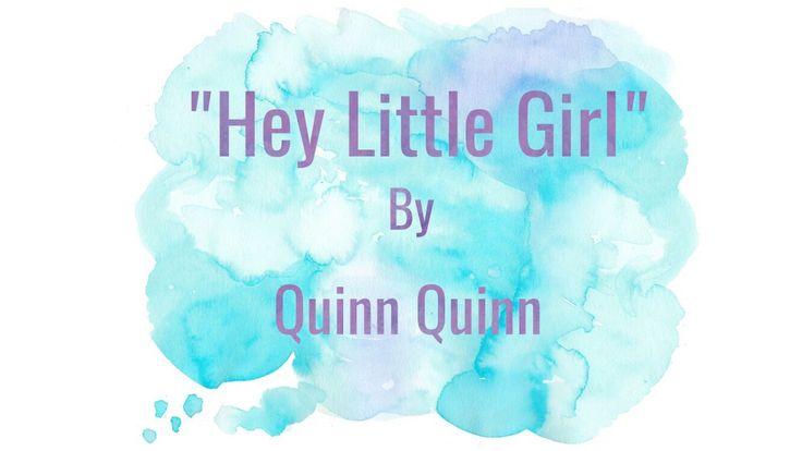 """Hey Little Girl"" by Quinn Quinn lyric video"