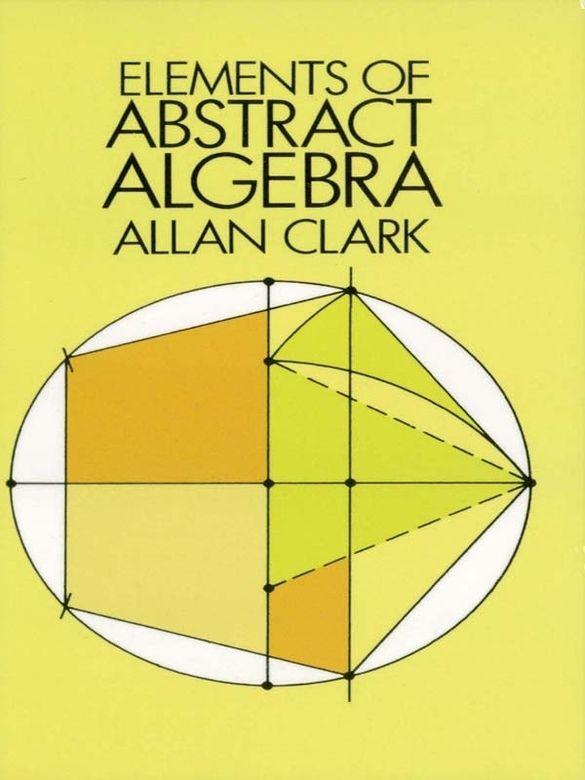 Elements of Abstract Algebra by Allan Clark    This concise, readable, college-level text treats basic abstract algebra in remarkable depth and detail. An antidote to the usual surveys of structure, the book presents group theory, Galois theory, and classical ideal theory in a framework emphasizing proof of important theorems.Chapter I (Set Theory) covers the basics of sets. Chapter II (Group Theory) is a rigorous introduction to groups. It contains all the results...