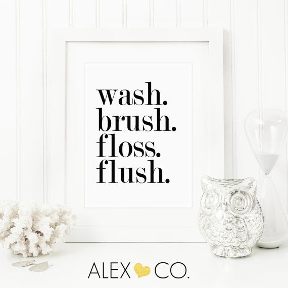 Wash. Brush. Floss. Flush. Bathroom Printable Quote ♥ LISTING INCLUDES: • 1 High Resolution JPG • 1 - 8 x 10 PDF • Printing Tips ♥ Love