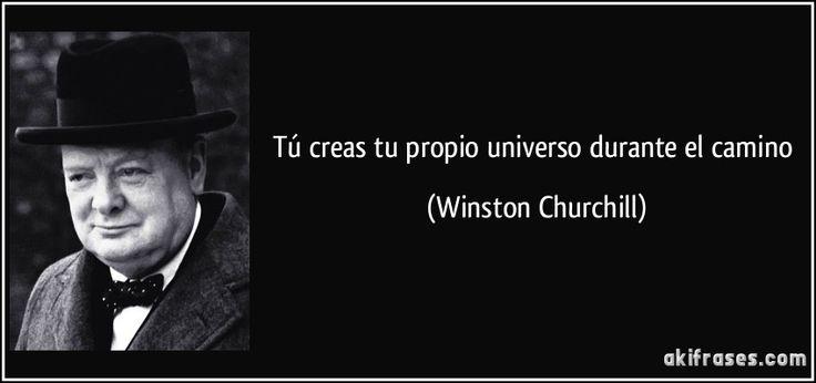 Tú creas tu propio universo durante el camino (Winston Churchill)