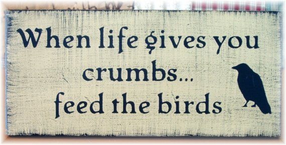 When life gives you crumbs feed the birds primitive wood sign ($12 at pattisprimitives) | etsy.com