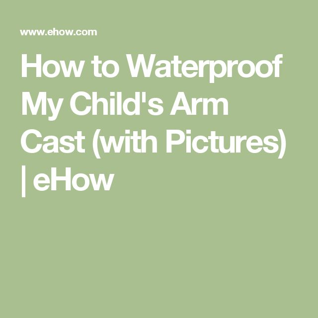 How to Waterproof My Child's Arm Cast (with Pictures) | eHow