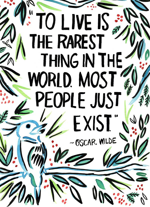 "Quote Illustrations by Ursula Hockman, via Etsy ""To live is the rarest thing in the world. Most people just exist."" - Oscar Wilde 