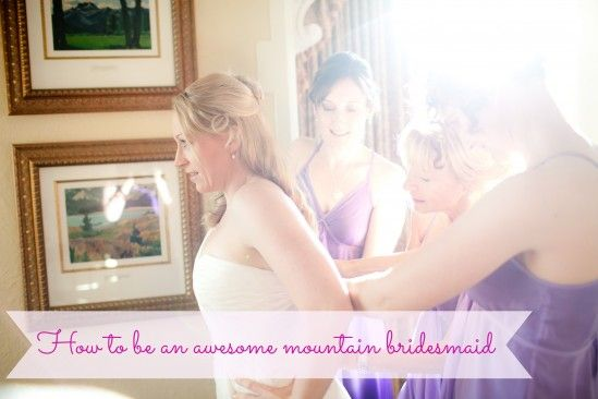 How to be an awesome mountain bridesmaid photo credit: www.juliewilliamsphotography.ca