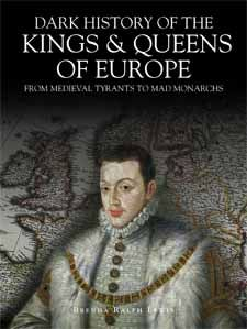 Dark History of the Kings & Queens of Europe by Brenda Ralph Lewis, Amber Books, peels away the glory and the glitz to take a wry look at what has really gone on in the corridors, bedrooms and dungeons of European power from the middle ages up to the present day.