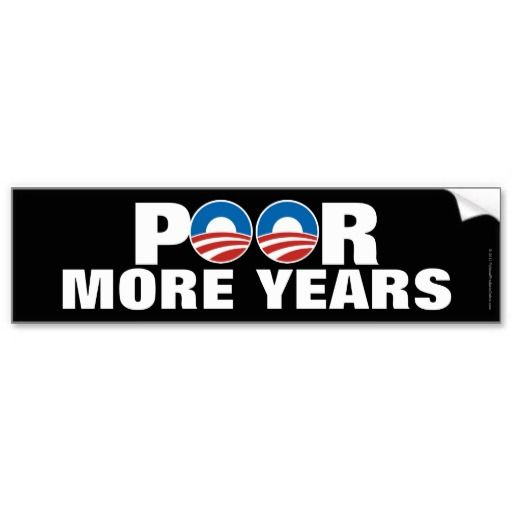 Poor more years anti obama bumper stickers