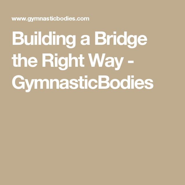 Building a Bridge the Right Way - GymnasticBodies