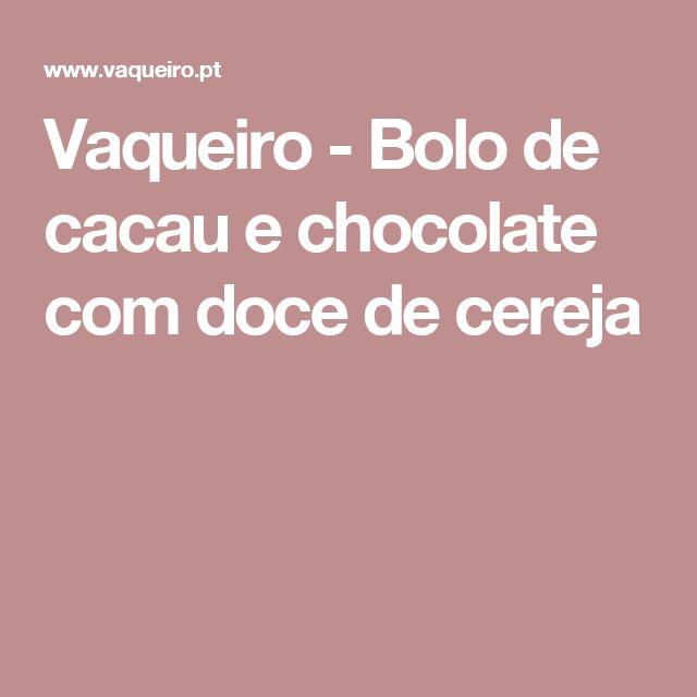 Vaqueiro - Bolo de cacau e chocolate com doce de cereja