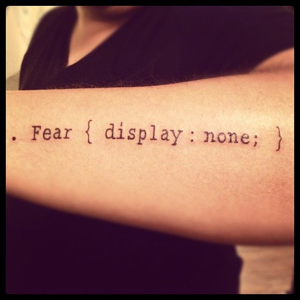 my first #Geek Tattoo some CSS for you .fear{display:none;}