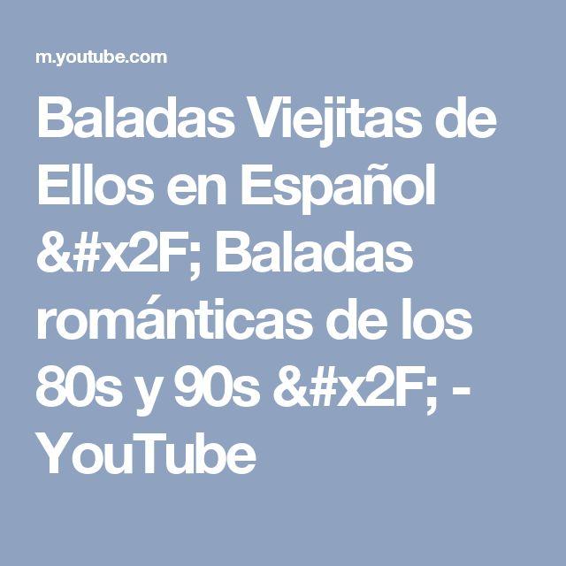 Baladas Viejitas de Ellos en Español / Baladas románticas de los 80s y 90s / - YouTube