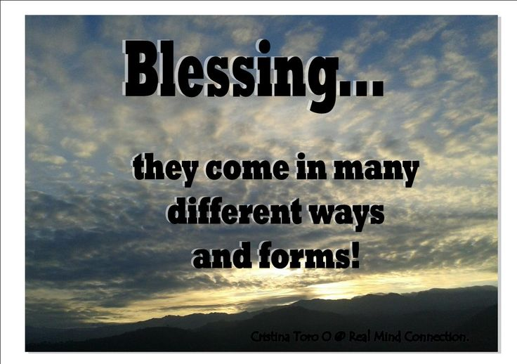 A blessing has the form of a note, a friend, a call, a present or something unexpected, just be open and receptive and your heart will be filled with joy and gratitude. Enjoy your blessings!