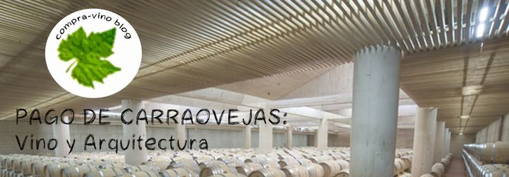 compra-vino.com Blog: Pago de Carraovejas: Vino y Arquitectura