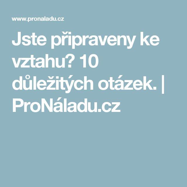 Jste připraveny ke vztahu? 10 důležitých otázek.   ProNáladu.cz