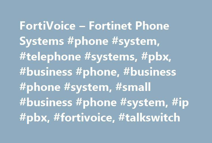 FortiVoice – Fortinet Phone Systems #phone #system, #telephone #systems, #pbx, #business #phone, #business #phone #system, #small #business #phone #system, #ip #pbx, #fortivoice, #talkswitch http://arlington.remmont.com/fortivoice-fortinet-phone-systems-phone-system-telephone-systems-pbx-business-phone-business-phone-system-small-business-phone-system-ip-pbx-fortivoice-talkswitch/  # FortiVoice – Fortinet Phone Systems IP PBX Phone Systems for Business Great systems, great value – compare…