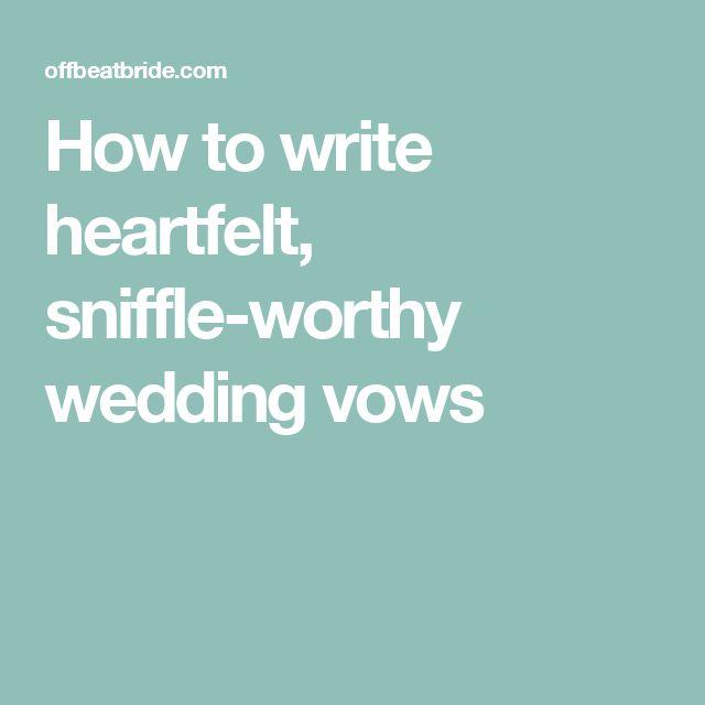 Writing Your Own Wedding Vows: How To Write Heartfelt, Sniffle-worthy Wedding Vows