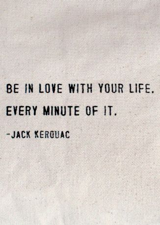 """Be in love with your life. Every minute of it."" -Jack Kerouac #beinlove #studiobesalon"
