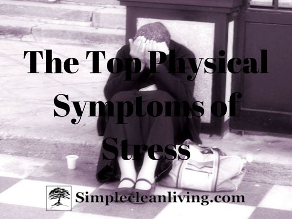The Top Physical Symptoms of Stress from Simplecleanliving.com