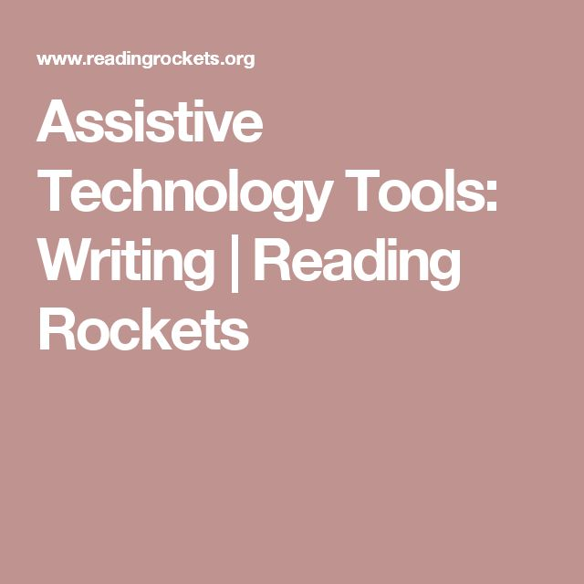 Assistive Technology Tools: Writing (Reading Rockets)