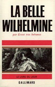 La Belle Wilhelmine  par Ernst von Salomon - Le Livre du Jour - GALLIMARD - Site Gallimard