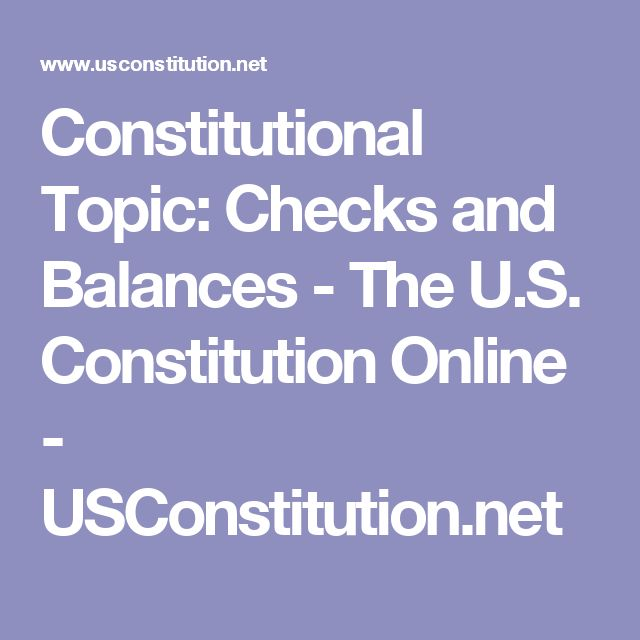 Constitutional Topic: Checks and Balances - The U.S. Constitution Online - USConstitution.net
