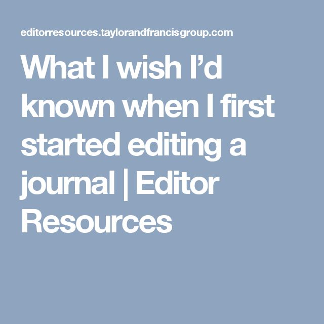 What I wish I'd known when I first started editing a journal   Editor Resources