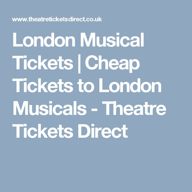 London Musical Tickets | Cheap Tickets to London Musicals - Theatre Tickets Direct
