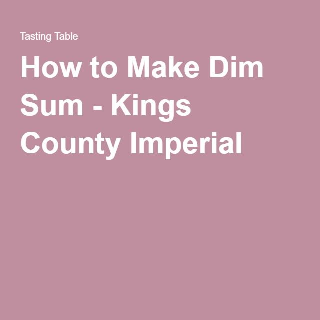 How to Make Dim Sum - Kings County Imperial