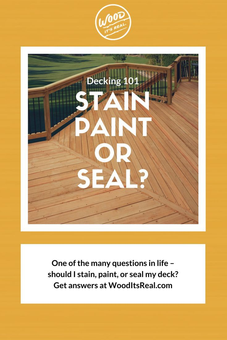 One Of The Many Questions In Life Should I Stain Or Paint Or Seal My Deck Get The Answer At Wood It S Real Deck Decks Porches Porch Wood