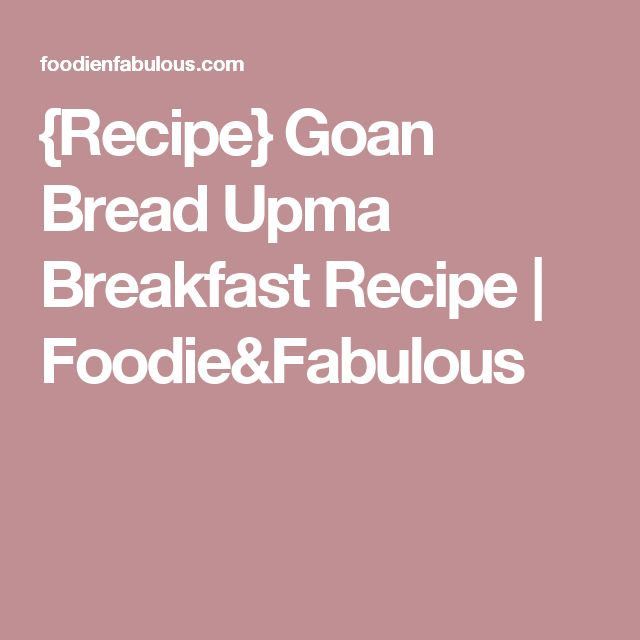 {Recipe} Goan Bread Upma Breakfast Recipe | Foodie&Fabulous