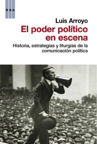 El poder politico en escena (ACTUALIDAD) de Luis Arroyo