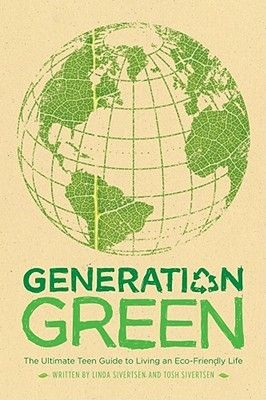 Generation green : the ultimate teen guide to living an eco-friendly life / Sivertsen, Linda and Tosh Sivertsen    Call # 333.72 SIV
