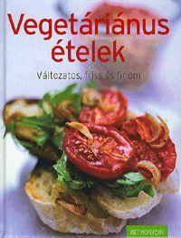 Vegetáriánus ételek könyv - Dalnok Kiadó Zene- és DVD Áruház - Gasztronómia, szakácsönyvek - Vegetáriánus konyha