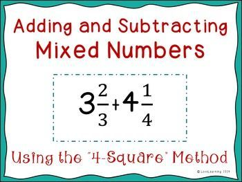 Adding and Subtracting Mixed Numbers   This lesson is a follow-up to my popular Adding and Subtracting Fractions Using the Four-Square Method Lesson  This graphic organizer helps students easily add and subtract mixed numbers without much hassle. It keeps their work organized and students can easily separate adding and subtracting from multiplying and dividing mixed numbers with a simple phrase: four-square!   Common Core: 4.NF.A.1