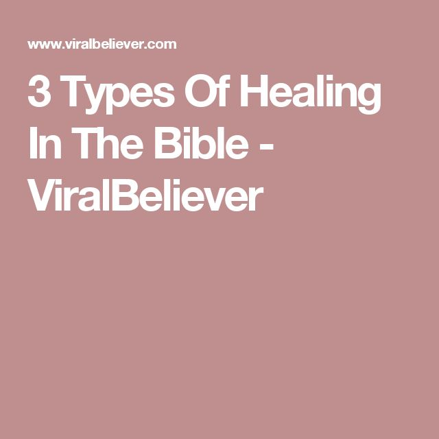 3 Types Of Healing In The Bible - ViralBeliever
