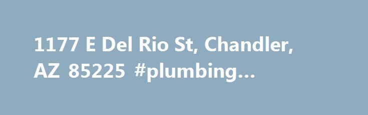1177 E Del Rio St, Chandler, AZ 85225 #plumbing #chandler #az http://canada.remmont.com/1177-e-del-rio-st-chandler-az-85225-plumbing-chandler-az/  # 1177 E Del Rio St, Chandler, AZ 85225 Sources Other Price/sqft: $166 Ownership: Fee Simple, Additional Bedroom: Other Bdrm Dwnstrs, Cooling: Refrigeration, Dining Area: Eat-in Kitchen, Storage Shed(s), Heating: Electric Heat, Kitchen Island, Disposal, Master Bathroom: Double Sinks, Master Bathroom: Full Bth Master Bdrm, Other Rooms: Loft…