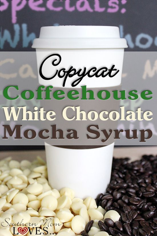 Southern Mom Loves: Copycat Coffeehouse White Chocolate Mocha {Syrup Recipe + Hot & Iced Drink Instructions}