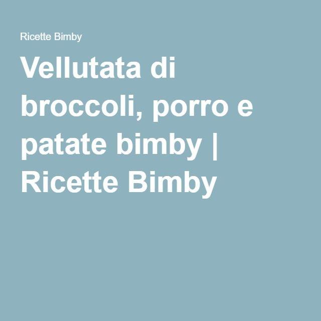 Vellutata di broccoli, porro e patate bimby | Ricette Bimby