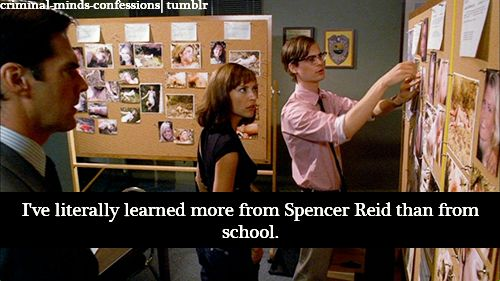 Ive literally learned more from Spencer Reid than from school.