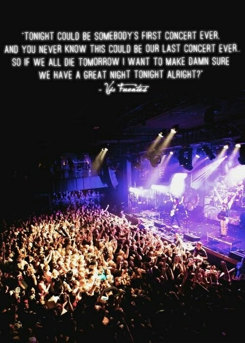 Vic Fuentes quote. says at every single concert.