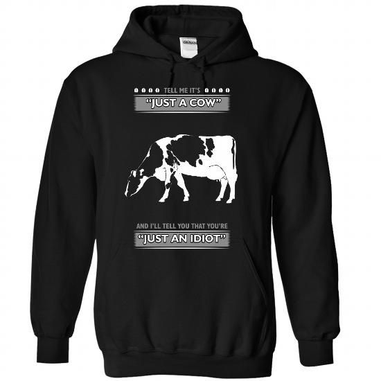 Dont tell me it is just a Cow - 1015 - #cheap hoodie #hoodie schnittmuster. THE BEST => https://www.sunfrog.com/LifeStyle/Dont-tell-me-it-is-just-a-Cow--1015-1751-Black-Hoodie.html?68278