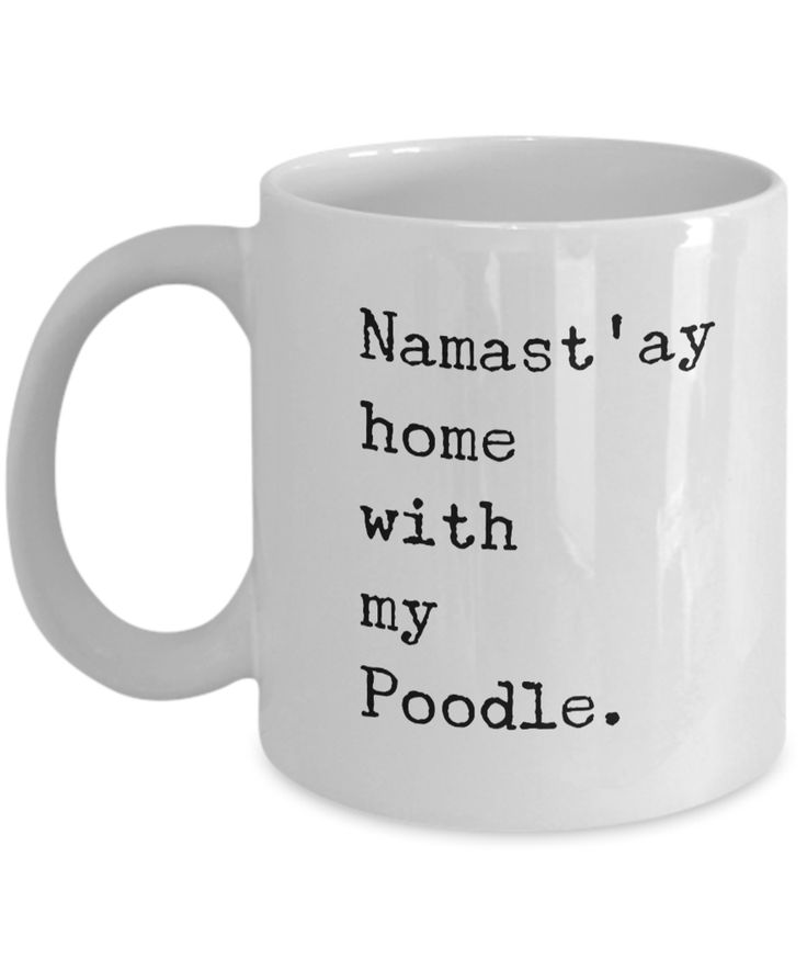 Namast'ay Home with my Poodle Mug 11 oz. Ceramic Coffee Cup #Poodles