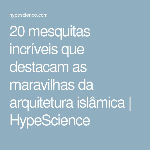 20 mesquitas incríveis que destacam as maravilhas da arquitetura islâmica | HypeScience