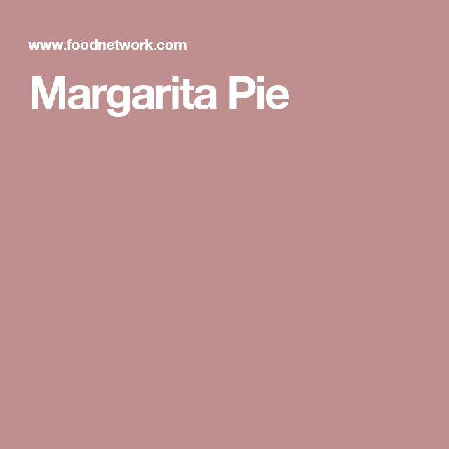 Margarita Pie foodnetwork.com
